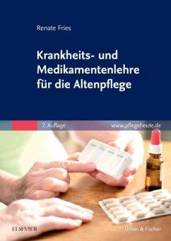 Krankheits- und Medikamentenlehre für die Altenpflege - Fries, Renate