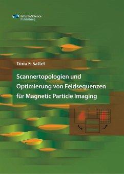 Scannertopologien und Optimierung von Feldsequenzen für Magnetic Particle Imaging