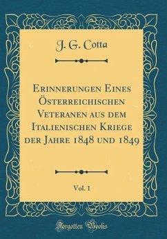 Erinnerungen Eines Österreichischen Veteranen aus dem Italienischen Kriege der Jahre 1848 und 1849, Vol. 1 (Classic Reprint)