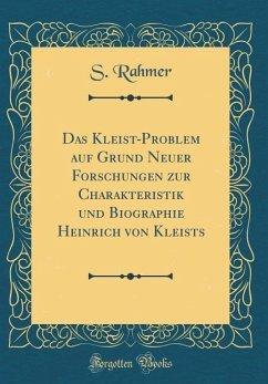 Das Kleist-Problem auf Grund Neuer Forschungen zur Charakteristik und Biographie Heinrich von Kleists (Classic Reprint)