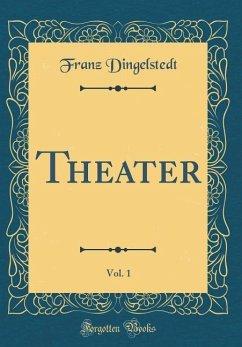 Theater, Vol. 1 (Classic Reprint)