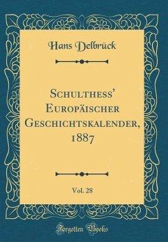 Schulthess' Europäischer Geschichtskalender, 1887, Vol. 28 (Classic Reprint)
