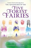 The Adventures of the Five Forest Fairies: Stories from Inside my Head