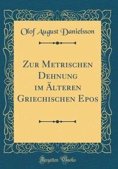 Zur Metrischen Dehnung im Älteren Griechischen Epos (Classic Reprint)
