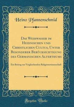 Das Weihwasser im Heidnischen und Christlichen Cultus, Unter Besonderer Berücksichtigung des Germanischen Alterthums