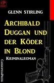 Archibald Duggan und der Köder in Blond: Kriminalroman (eBook, ePUB)