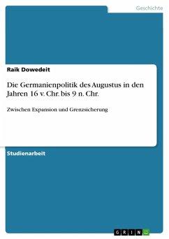 Die Germanienpolitik des Augustus in den Jahren 16 v. Chr. bis 9 n. Chr. (eBook, ePUB) - Dowedeit, Raik