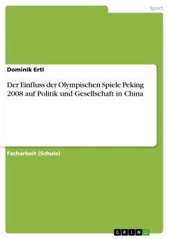 Der Einfluss der Olympischen Spiele Peking 2008 auf Politik und Gesellschaft in China (eBook, ePUB) - Ertl, Dominik