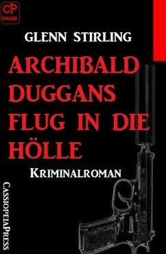 Archibald Duggans Flug in die Hölle: Kriminalroman (eBook, ePUB) - Stirling, Glenn