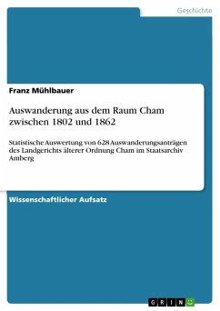 Auswanderung aus dem Raum Cham zwischen 1802 und 1862 (eBook, ePUB) - Mühlbauer, Franz