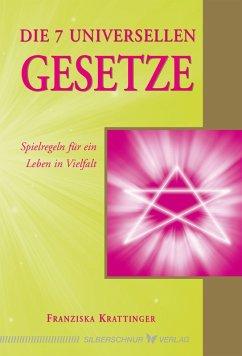 Die 7 universellen Gesetze (eBook, ePUB) - Krattinger, Franziska