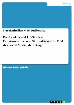 Facebook Brand Lift-Studien. Funktionsweise und Sinnhaftigkeit im Feld des Social Media Marketings (eBook, PDF)