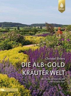 Die Alb-Gold Kräuter Welt (eBook, PDF) - Ehlers, Christel