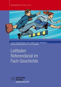 Leitfaden Referendariat im Fach Geschichte (eBook, PDF) - Semmet, Sylvia; Schweppenstette, Frank; Lamprecht, Niko; Bongertmann, Ulrich; Erbar, Ralph