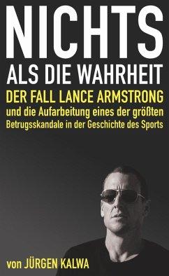Nichts als die Wahrheit - Der Fall Lance Armstrong und die Aufarbeitung eines der größten Betrugsskandale in der Geschichte des Sports (eBook, ePUB) - Kalwa, Jürgen