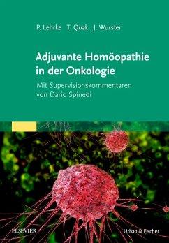 Adjuvante Homöopathie in der Onkologie (eBook, ePUB) - Lehrke, Philipp; Wurster, Jens; Quak, Thomas