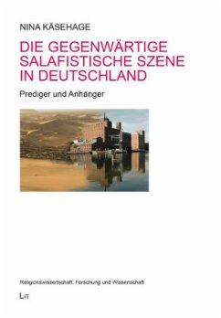 Die gegenwärtige salafistische Szene in Deutschland - Käsehage, Nina