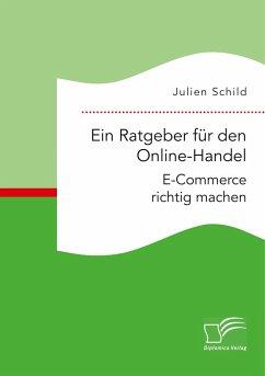 Ein Ratgeber für den Online-Handel: E-Commerce richtig machen - Schild, Julien