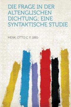 Die Frage in Der Altenglischen Dichtung; Eine Syntaktische Studie