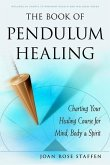 The Book of Pendulum Healing: Charting Your Healing Course for Mind, Body, & Spirit
