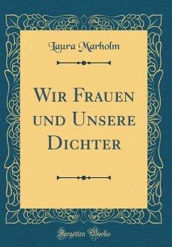 Wir Frauen und Unsere Dichter (Classic Reprint)