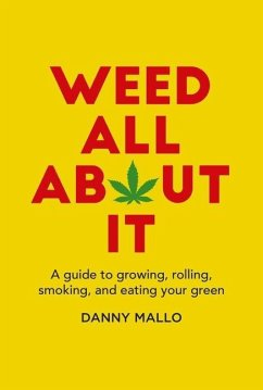Weed All about It: A Guide to Growing, Rolling,...