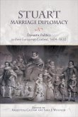 Stuart Marriage Diplomacy: Dynastic Politics in Their European Context, 1604-1630