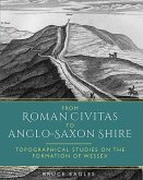 From Roman Civitas to Anglo-Saxon Shire: Topographical Studies on the Formation of Wessex