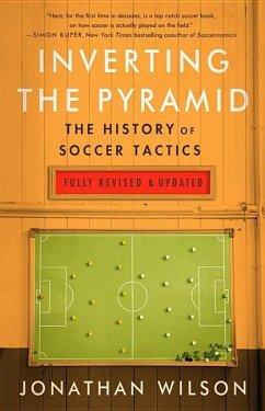 Inverting the Pyramid: The History of Soccer Tactics - Wilson, Jonathan