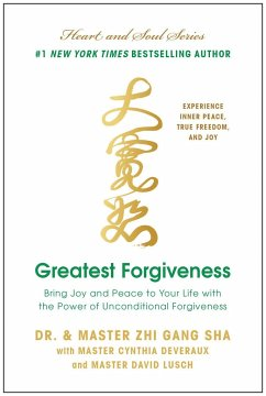 Greatest Forgiveness: Bring Joy and Peace to Your Life with the Power of Unconditional Forgiveness - Sha, Zhi Gang