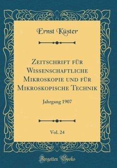 Zeitschrift für Wissenschaftliche Mikroskopie und für Mikroskopische Technik, Vol. 24