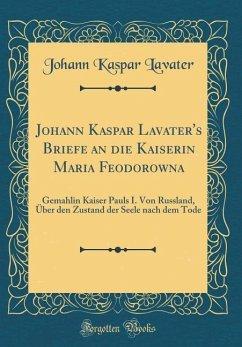 Johann Kaspar Lavater's Briefe an die Kaiserin Maria Feodorowna