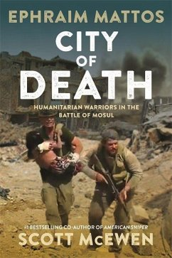 City of Death: Humanitarian Warriors in the Battle of Mosul - Mattos, Ephraim; McEwen, Scott