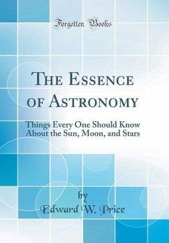 The Essence of Astronomy - Price, Edward W.