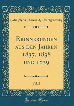 Erinnerungen aus den Jahren 1837, 1838 und 1839, Vol. 2 (Classic Reprint)