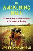 An Awakening Walk: 500 Miles to Self-Love and Acceptance on the Camino de Santiago