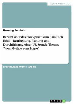Bericht über das Blockpraktikum B im Fach Ethik - Bearbeitung, Planung und Durchführung einer UR-Stunde, Thema: