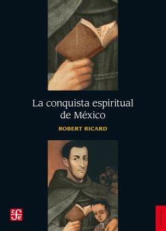 La conquista espiritual de México (eBook, ePUB) - Ricard, Robert; Garibay K., Ángel María