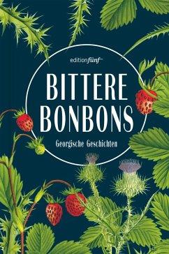 Bittere Bonbons (eBook, ePUB) - Dengg, Julia; Heinze, Sybilla; Liskowski, Maja; Muskhelishvili, Natia; Arschaulidse, Simon; Tschwritidse, Miriam