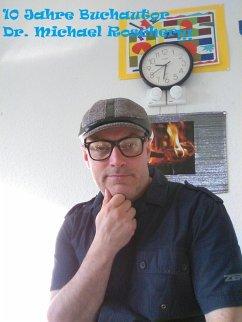 10 Jahre Buchautor Dr. Michael Roscher (eBook, ePUB) - Roscher, Michael