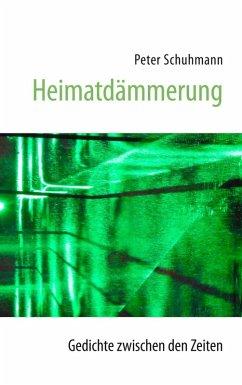 Heimatdämmerung - Gedichte zwischen den Zeiten (eBook, ePUB)