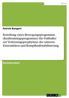 Erstellung eines Bewegungsprogramms (Krafttrainingsprogramms) für Fußballer zur Verletzungsprophylaxe der unteren Extremitäten und Rumpfkraftstabilisierung (eBook, ePUB)