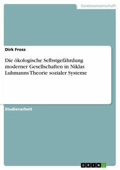 Die ökologische Selbstgefährdung moderner Gesellschaften in Niklas Luhmanns Theorie sozialer Systeme (eBook, ePUB)