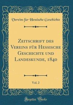 Zeitschrift des Vereins für Hessische Geschichte und Landeskunde, 1840, Vol. 2 (Classic Reprint)