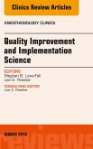 Quality Improvement and Implementation Science, An Issue of Anesthesiology Clinics, E-Book (eBook, ePUB)