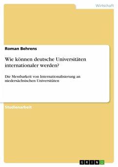 Wie können deutsche Universitäten internationaler werden? - Behrens, Roman