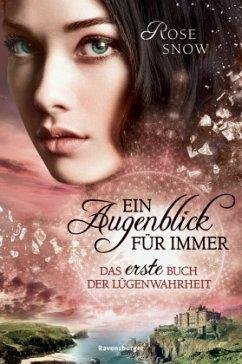 Ein Augenblick für immer. Das erste Buch der Lügenwahrheit / Lügenwahrheit Bd.1