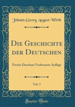Die Geschichte Der Deutschen, Vol. 3: Zweite Durchaus Verbesserte Auflage (Classic Reprint)