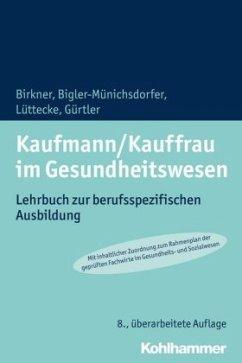 Kaufmann/Kauffrau im Gesundheitswesen - Birkner, Barbara; Bigler-Münichsdorfer, Hedwig; Lüttecke, Henner; Gürtler, Jochen