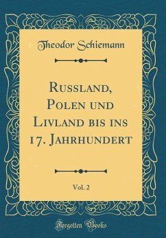 Russland, Polen und Livland bis ins 17. Jahrhundert, Vol. 2 (Classic Reprint)